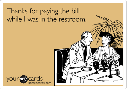 Thanks for paying the bill