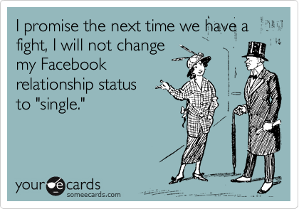 I promise the next time we have a fight, I will not change 