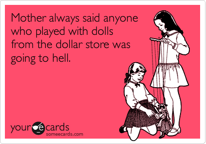 Mother always said anyone