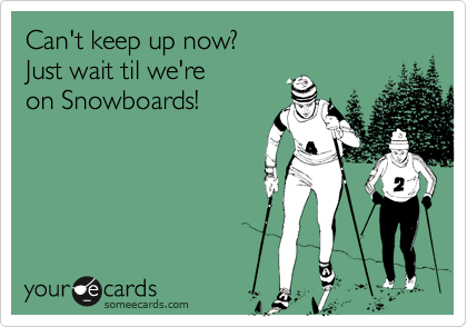 Can't keep up now?