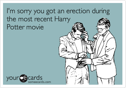 I'm sorry you got an erection during the most recent Harry