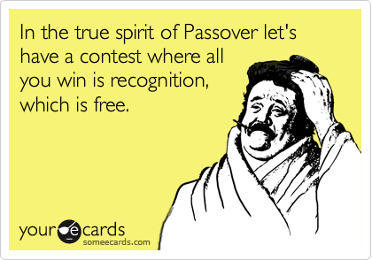 In the true spirit of Passover let's have a contest where all