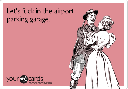 Let's fuck in the airport