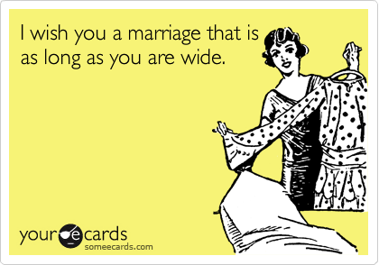 I wish you a marriage that is