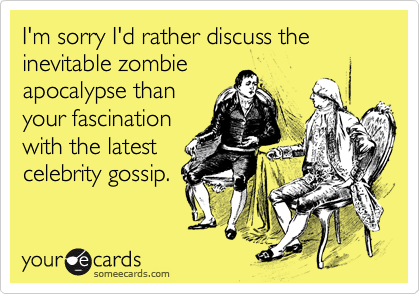 I'm sorry I'd rather discuss the inevitable zombie