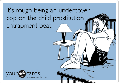It's rough being an undercover