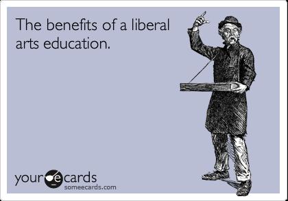 The benefits of a liberalarts education.