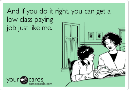 And if you do it right, you can get a low class paying