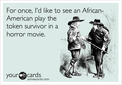 For once, I'd like to see an African-American play the