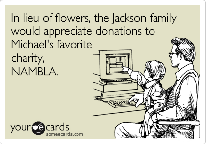 In lieu of flowers, the Jackson family would appreciate donations to