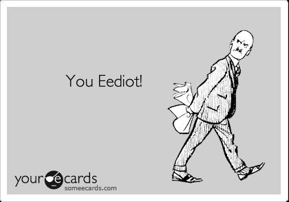 You Eediot!