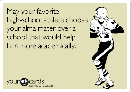 May your favorite high-school athlete choose your alma mater over a school that would help him more academically.