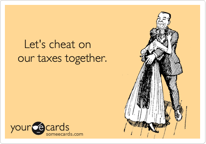 Let's cheat on     our taxes together.
