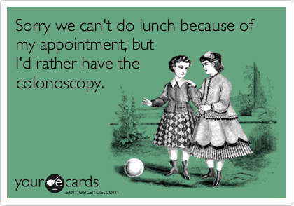 Sorry we can't do lunch because of my appointment, but