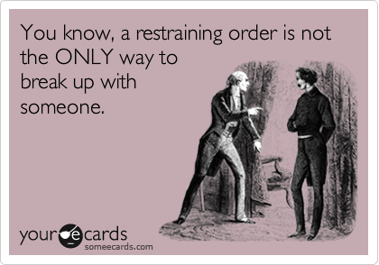 You know, a restraining order is not the ONLY way to