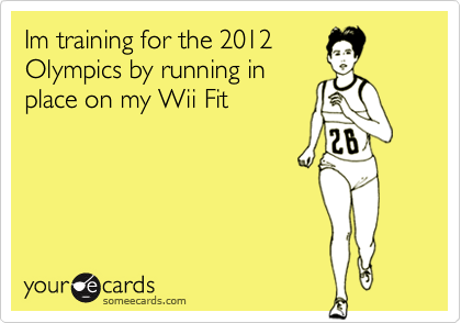 Im training for the 2012Olympics by running inplace on my Wii Fit