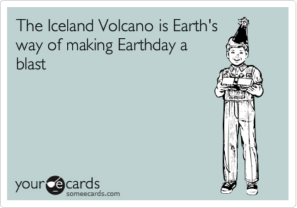 The Iceland Volcano is Earth's way of making Earthday a blast
