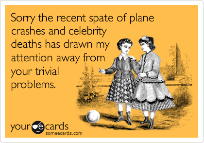 Sorry the recent spate of plane crashes and celebrity