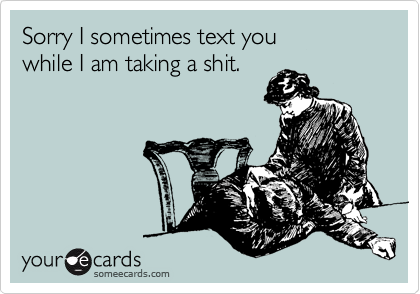 Sorry I sometimes text you