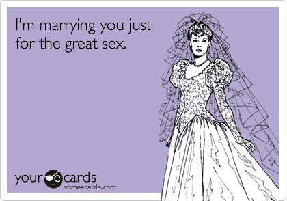 I'm marrying you just