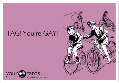 TAG! You're GAY!