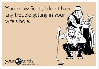 You know Scott, I don't have