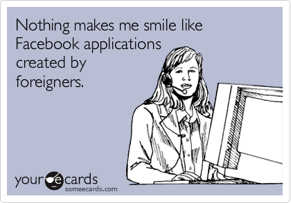 Nothing makes me smile like Facebook applicationscreated byforeigners.