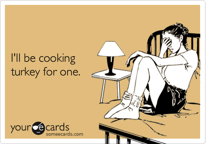 I'll be cooking turkey for one.
