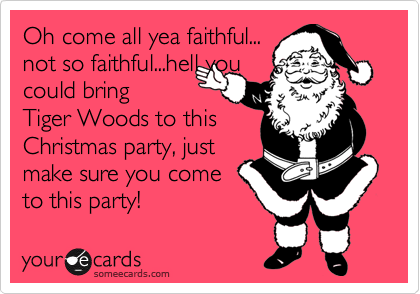 Oh come all yea faithful...
