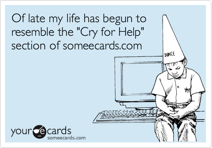 Of late my life has begun to