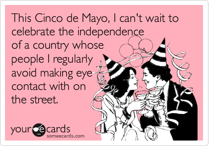 This Cinco de Mayo, I can't wait to celebrate the independence