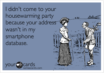 I didn't come to your housewarming party