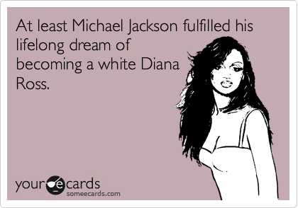 At least Michael Jackson fulfilled his lifelong dream of