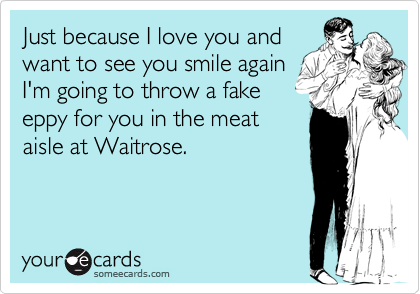 Just because I love you and