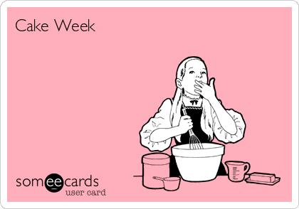 Cake Week