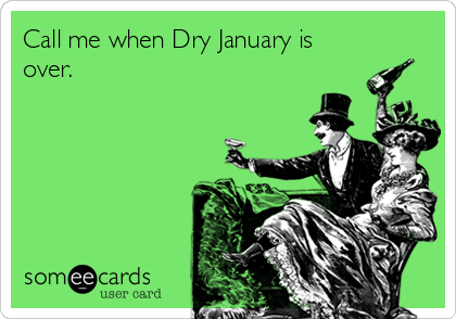 Call me when Dry January is over.