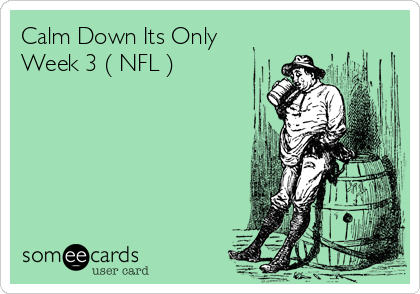 Calm Down Its Only Week 3 ( NFL )