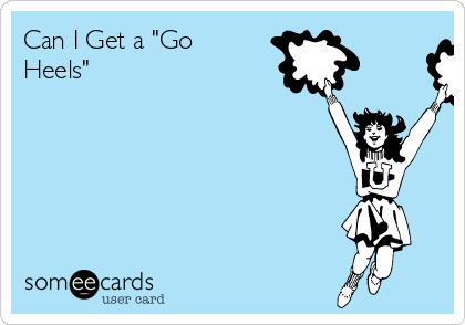 """Can I Get a """"Go Heels"""""""