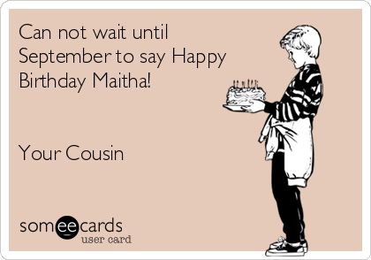 Can Not Wait Until September To Say Happy Birthday Maitha Your Cousin