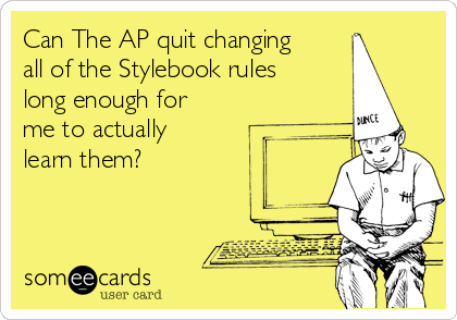 Can The AP quit changing all of the Stylebook rules long enough for me to actually learn them?