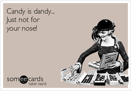 Candy is dandy... Just not for your nose!