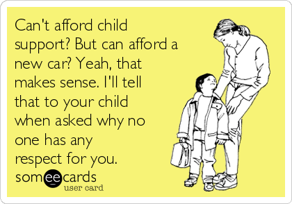 Cant Afford Child Support But Can Afford A New Car Yeah That