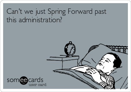 Can't we just Spring Forward past this administration?