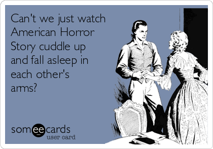 Can't we just watch American Horror Story cuddle up and fall asleep in each other's arms?