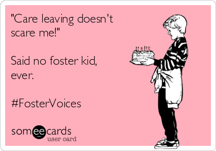 """""""Care leaving doesn't scare me!""""  Said no foster kid, ever.  #FosterVoices"""