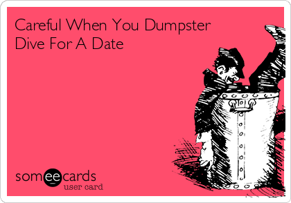 Dumpster diving dating