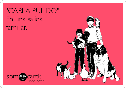 """""""CARLA PULIDO"""" En una salida familiar."""
