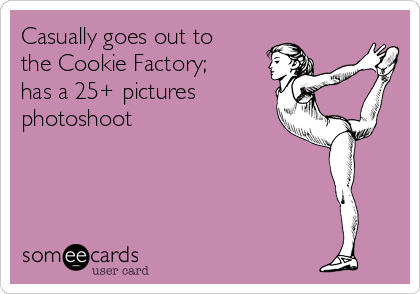 Casually goes out to the Cookie Factory; has a 25+ pictures photoshoot