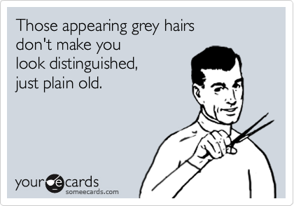 Those appearing grey hairs 