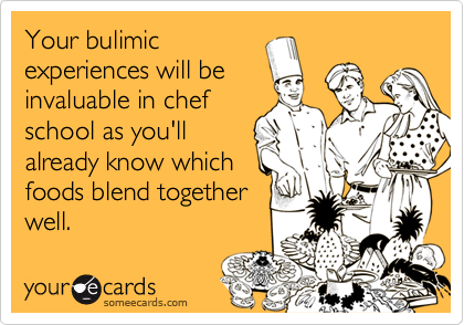 Your bulimic